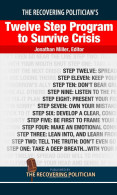 The Recovering Politician's Twelve Step Program to Survive Crisis